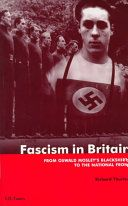 Richard Thurlow: Fascism in Britain:From Oswald Mosley's Blackshirts to the National Front
